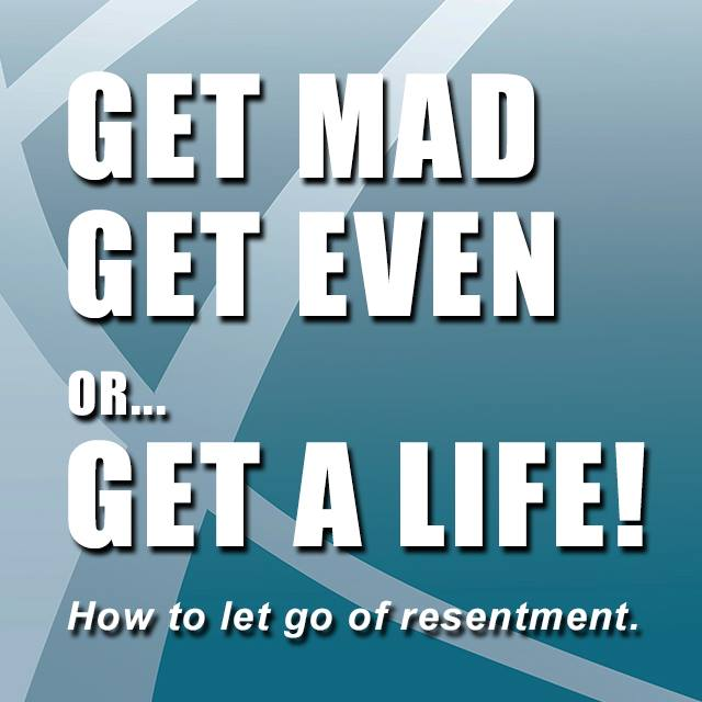 We are in development for an on-line course tailored to helping people let go of resentment, called Get Mad, Get Even or Get a Life. https://www.facebook.com/getmadorgetalife/